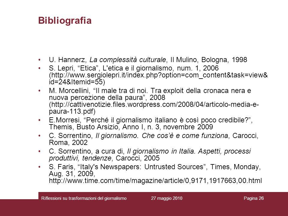 27 maggio 2010Riflessioni su trasformazioni del giornalismoPagina 26 Bibliografia U. Hannerz, La complessità culturale, Il Mulino, Bologna, 1998 S. Le