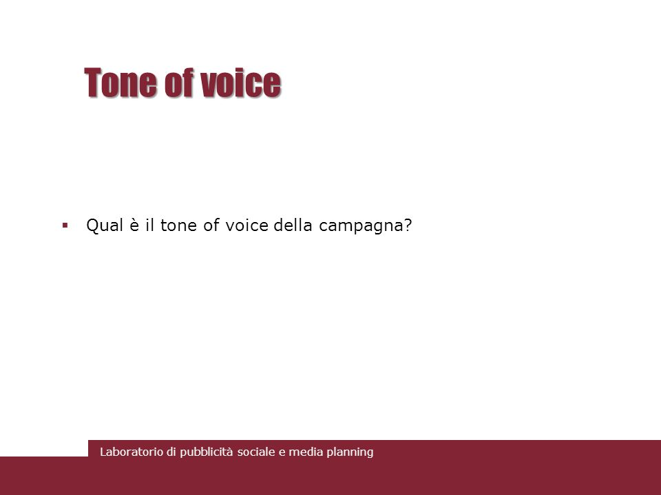 Laboratorio di pubblicità sociale e media planning Tone of voice Qual è il tone of voice della campagna?