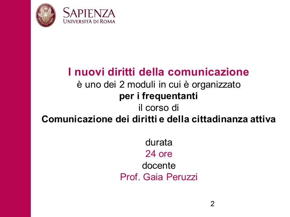22 I nuovi diritti della comunicazione è uno dei 2 moduli in cui è organizzato per i frequentanti il corso di Comunicazione dei diritti e della cittadinanza attiva durata 24 ore docente Prof.