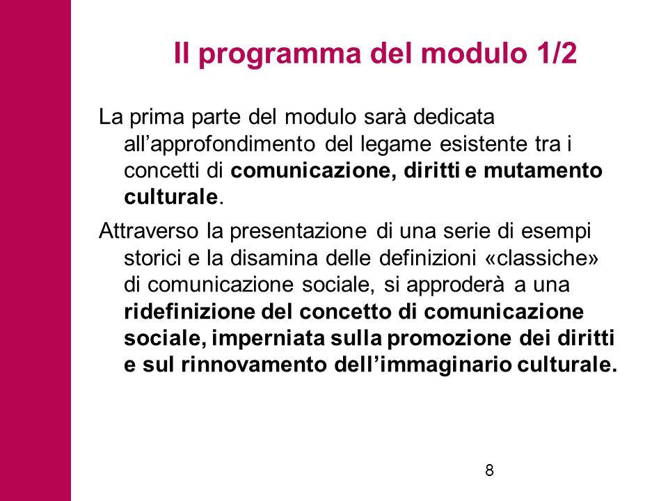 Il programma del modulo 1/2 La prima parte del modulo sarà dedicata allapprofondimento del legame esistente tra i concetti di comunicazione, diritti e mutamento culturale.