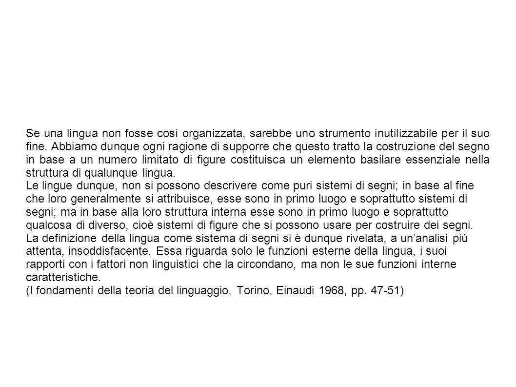 Se una lingua non fosse così organizzata, sarebbe uno strumento inutilizzabile per il suo fine. Abbiamo dunque ogni ragione di supporre che questo tra