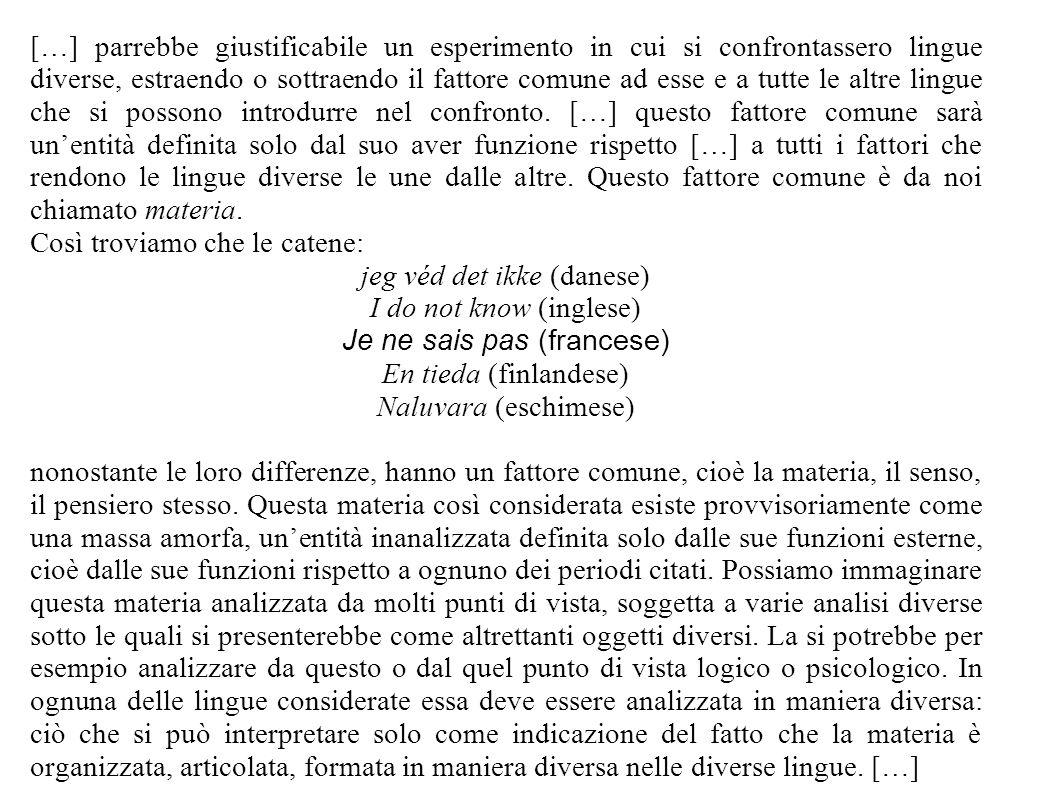 […] parrebbe giustificabile un esperimento in cui si confrontassero lingue diverse, estraendo o sottraendo il fattore comune ad esse e a tutte le altr