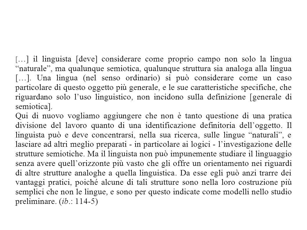 [ …] il linguista [deve] considerare come proprio campo non solo la lingua naturale, ma qualunque semiotica, qualunque struttura sia analoga alla ling