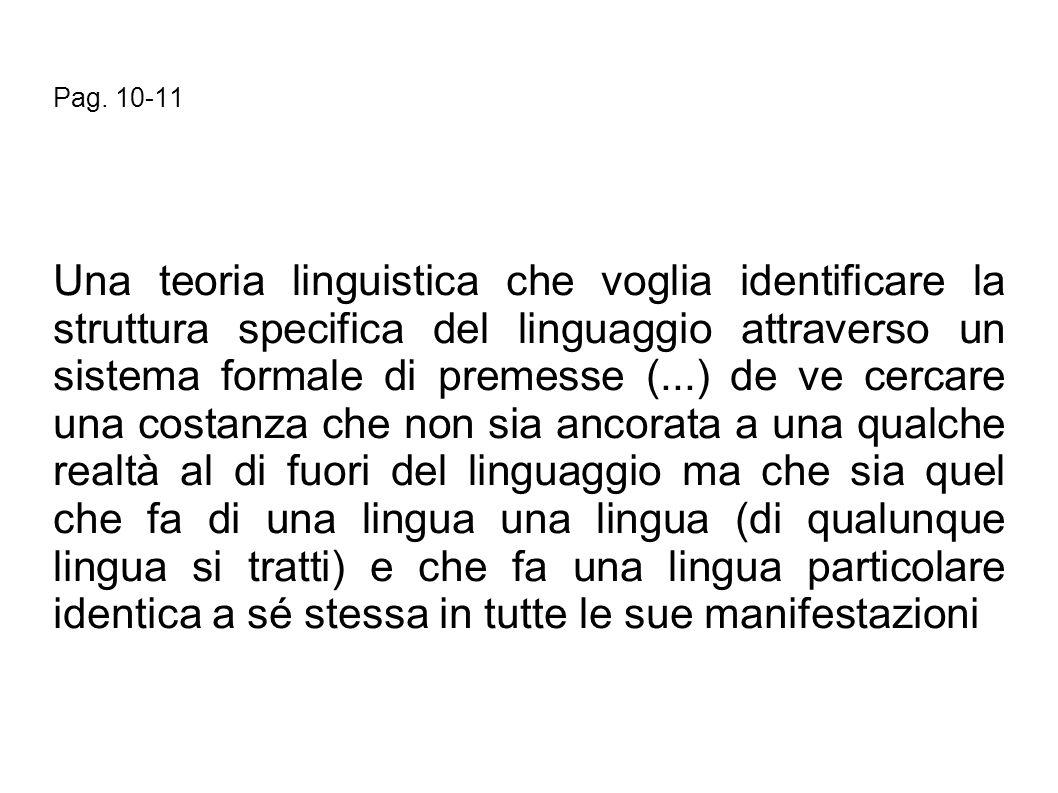 Pag. 10-11 Una teoria linguistica che voglia identificare la struttura specifica del linguaggio attraverso un sistema formale di premesse (...) de ve