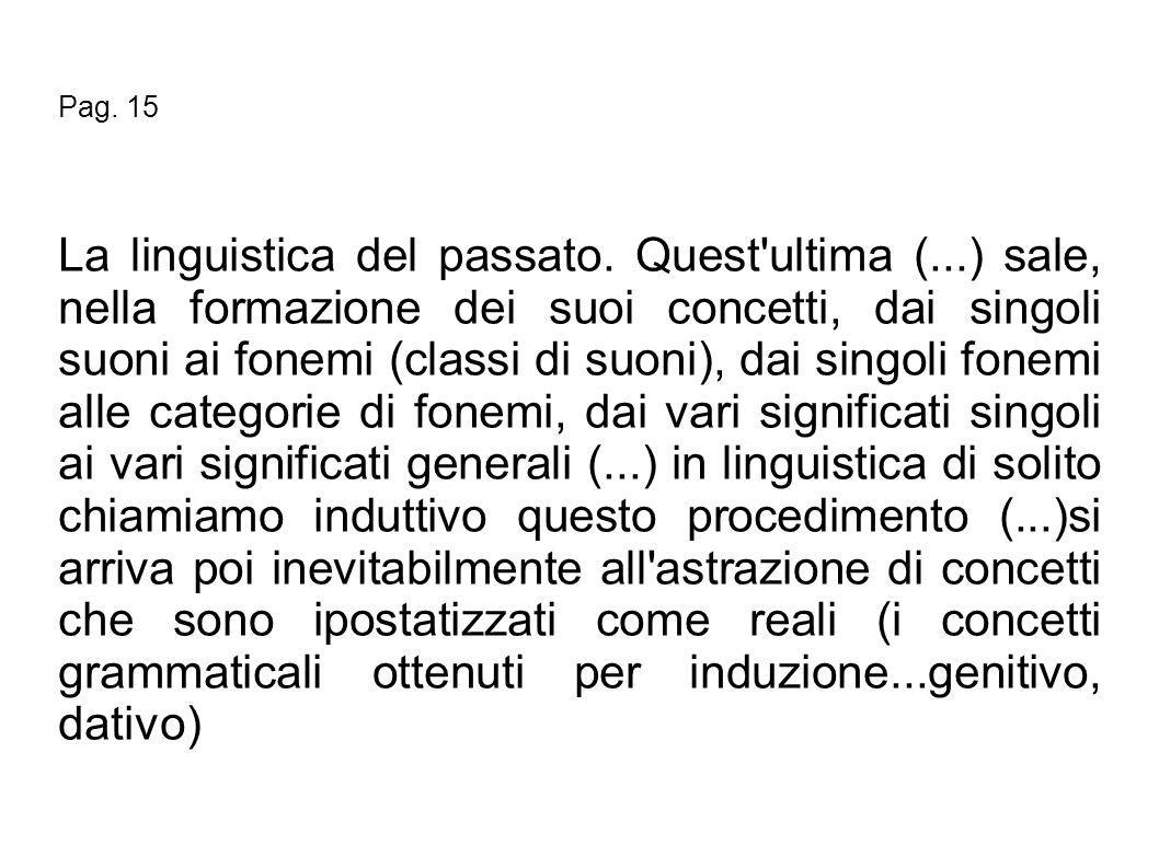 Pag. 15 La linguistica del passato. Quest'ultima (...) sale, nella formazione dei suoi concetti, dai singoli suoni ai fonemi (classi di suoni), dai si