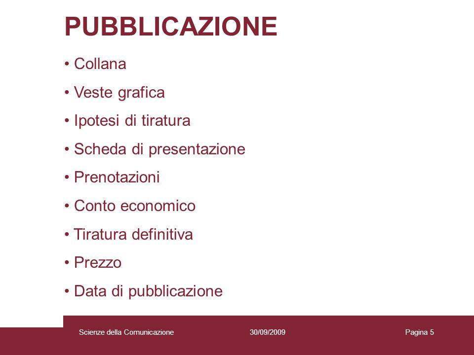 30/09/2009 Scienze della Comunicazione Pagina 5 PUBBLICAZIONE Collana Veste grafica Ipotesi di tiratura Scheda di presentazione Prenotazioni Conto eco
