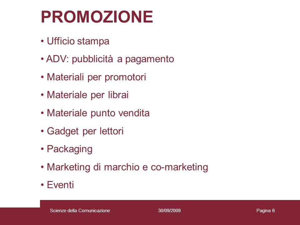 30/09/2009 Scienze della Comunicazione Pagina 6 PROMOZIONE Ufficio stampa ADV: pubblicità a pagamento Materiali per promotori Materiale per librai Mat