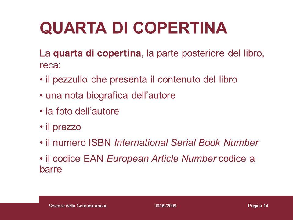 30/09/2009 Scienze della Comunicazione Pagina 14 QUARTA DI COPERTINA La quarta di copertina, la parte posteriore del libro, reca: il pezzullo che pres