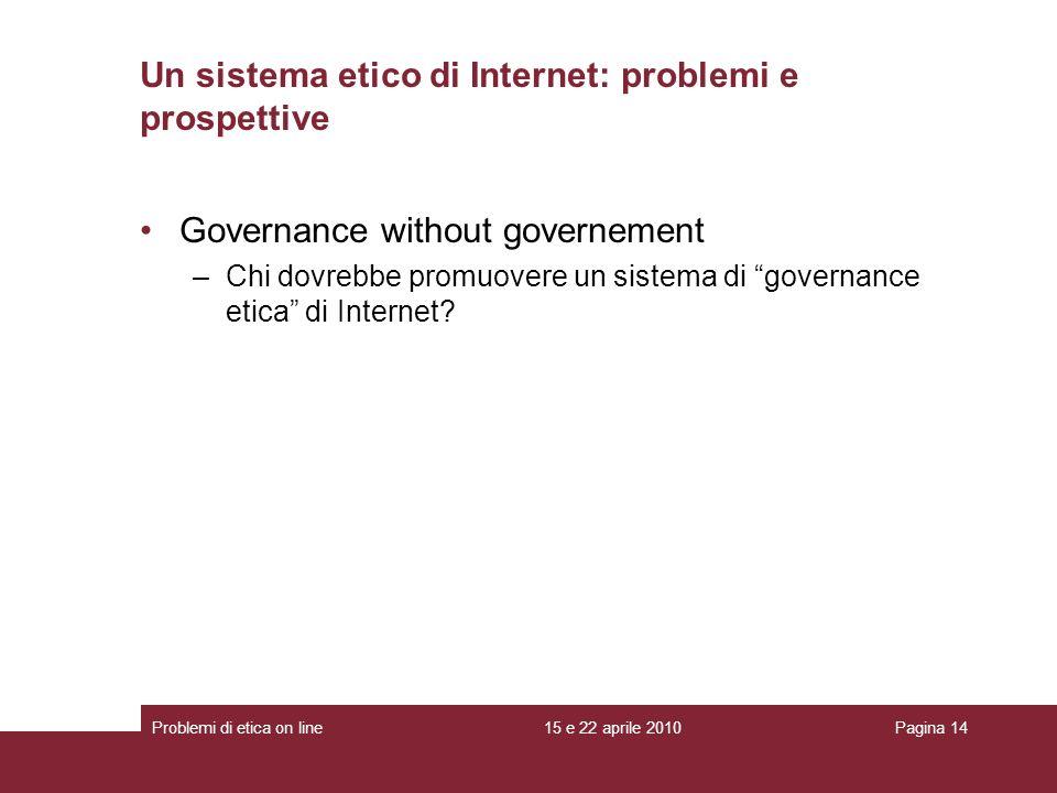 Governance without governement –Chi dovrebbe promuovere un sistema di governance etica di Internet? Un sistema etico di Internet: problemi e prospetti