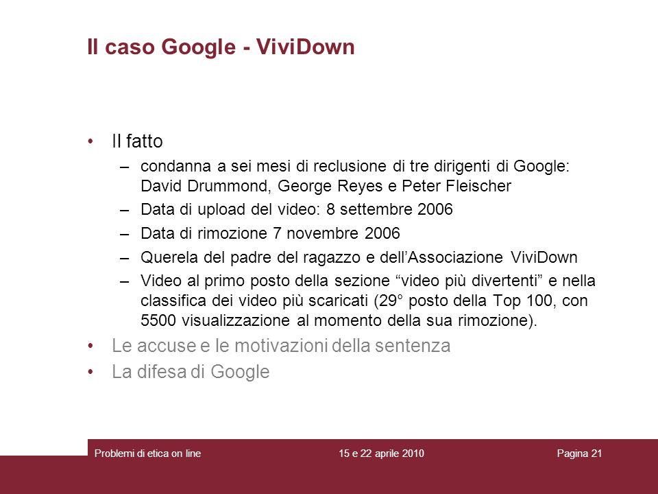Il fatto –condanna a sei mesi di reclusione di tre dirigenti di Google: David Drummond, George Reyes e Peter Fleischer –Data di upload del video: 8 se
