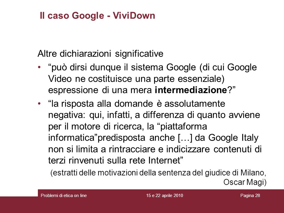 Altre dichiarazioni significative può dirsi dunque il sistema Google (di cui Google Video ne costituisce una parte essenziale) espressione di una mera