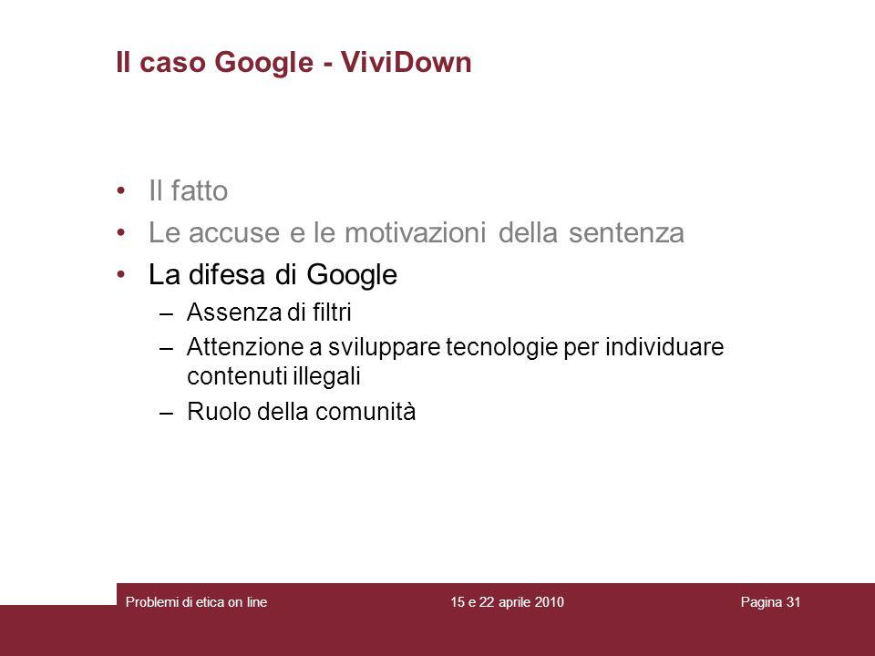 Il fatto Le accuse e le motivazioni della sentenza La difesa di Google –Assenza di filtri –Attenzione a sviluppare tecnologie per individuare contenut