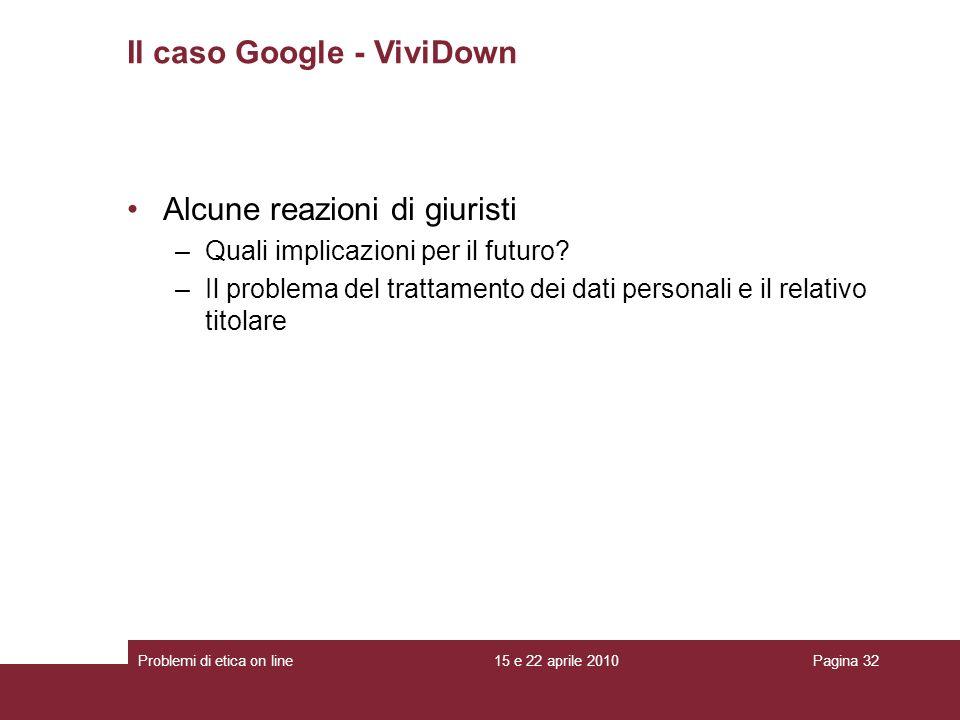Alcune reazioni di giuristi –Quali implicazioni per il futuro? –Il problema del trattamento dei dati personali e il relativo titolare Il caso Google -
