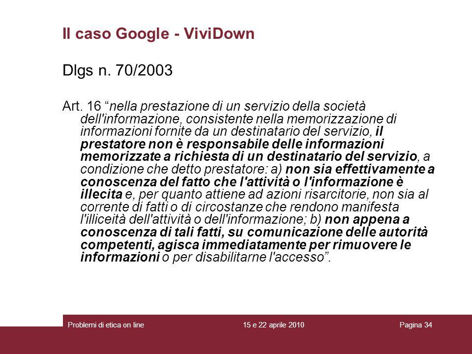 Dlgs n. 70/2003 Art. 16 nella prestazione di un servizio della società dell'informazione, consistente nella memorizzazione di informazioni fornite da