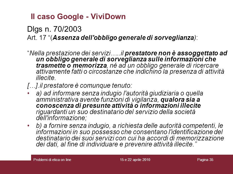 Dlgs n. 70/2003 Art. 17 (Assenza dell'obbligo generale di sorveglianza): Nella prestazione dei servizi…..il prestatore non è assoggettato ad un obblig