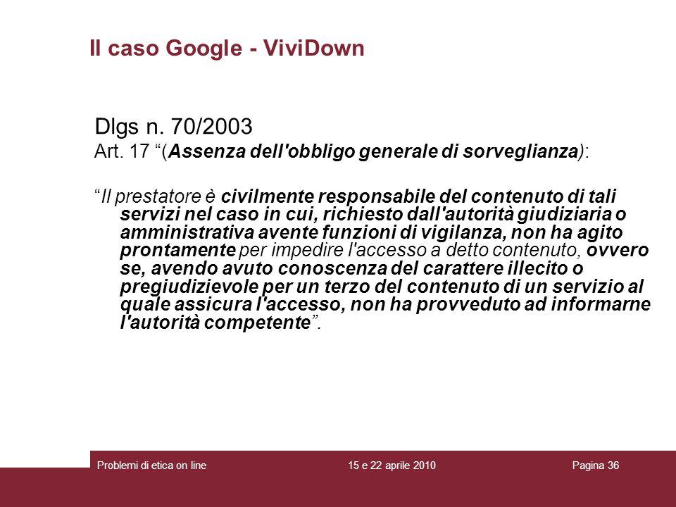 Dlgs n. 70/2003 Art. 17 (Assenza dell'obbligo generale di sorveglianza): Il prestatore è civilmente responsabile del contenuto di tali servizi nel cas