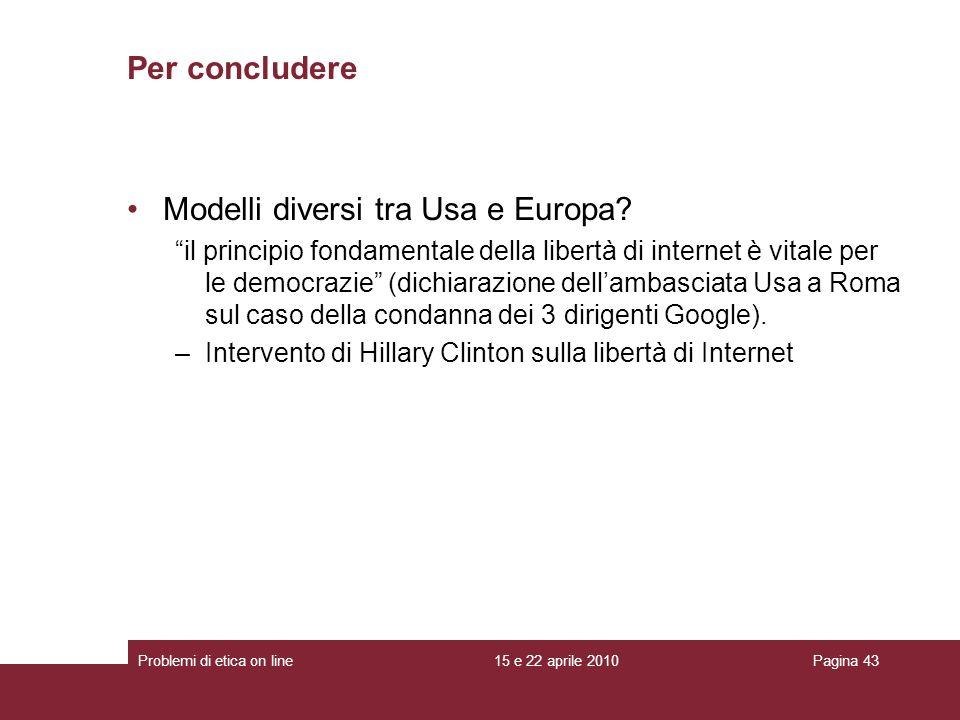 Per concludere Modelli diversi tra Usa e Europa? il principio fondamentale della libertà di internet è vitale per le democrazie (dichiarazione dellamb