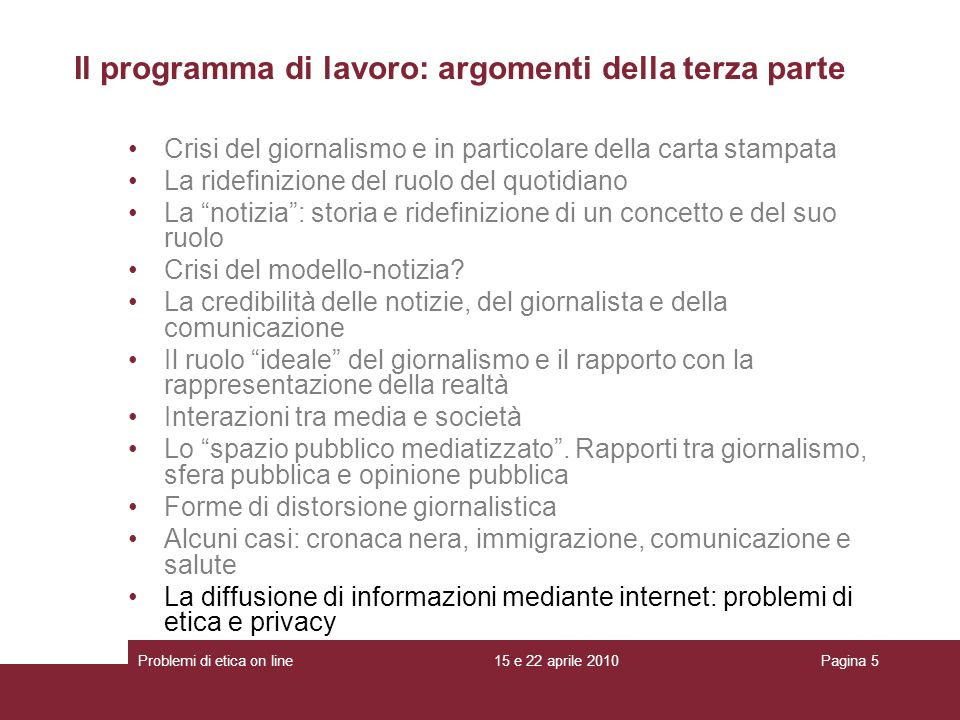 Il programma di lavoro: argomenti della terza parte Crisi del giornalismo e in particolare della carta stampata La ridefinizione del ruolo del quotidi