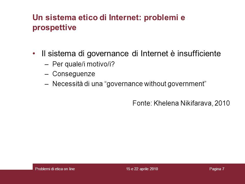 Un sistema etico di Internet: problemi e prospettive Il sistema di governance di Internet è insufficiente –Per quale/i motivo/i? –Conseguenze –Necessi