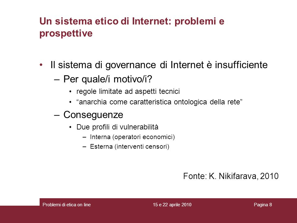 Il sistema di governance di Internet è insufficiente –Per quale/i motivo/i? regole limitate ad aspetti tecnici anarchia come caratteristica ontologica