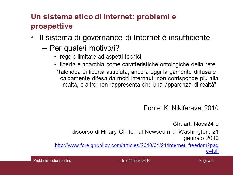 Il sistema di governance di Internet è insufficiente –Per quale/i motivo/i? regole limitate ad aspetti tecnici libertà e anarchia come caratteristiche