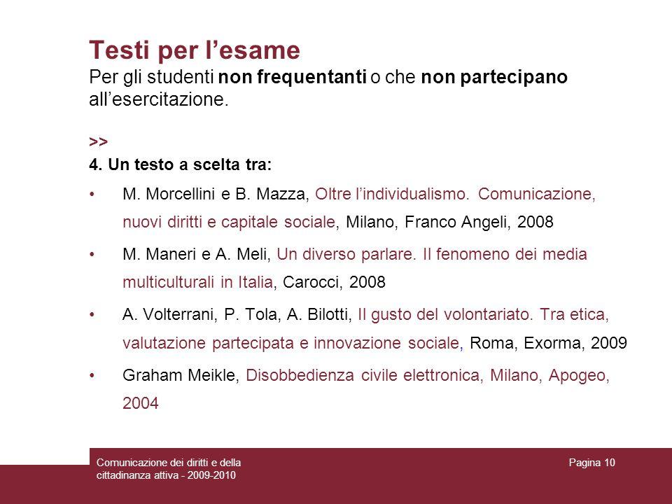 Comunicazione dei diritti e della cittadinanza attiva - 2009-2010 Pagina 10 Testi per lesame Per gli studenti non frequentanti o che non partecipano allesercitazione.