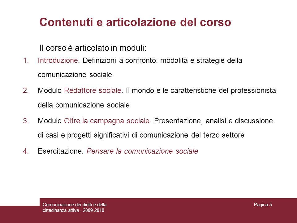 Comunicazione dei diritti e della cittadinanza attiva - 2009-2010 Pagina 5 Contenuti e articolazione del corso Il corso è articolato in moduli: 1.Introduzione.