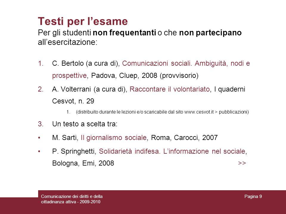 Comunicazione dei diritti e della cittadinanza attiva - 2009-2010 Pagina 9 Testi per lesame Per gli studenti non frequentanti o che non partecipano allesercitazione: 1.C.
