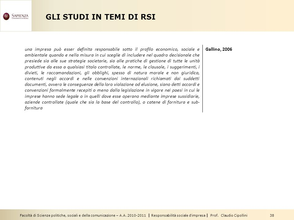 Facoltà di Scienze politiche, sociali e della comunicazione – A.A. 2010-2011 | Responsabilità sociale dimpresa | Prof. Claudio Cipollini 38 GLI STUDI
