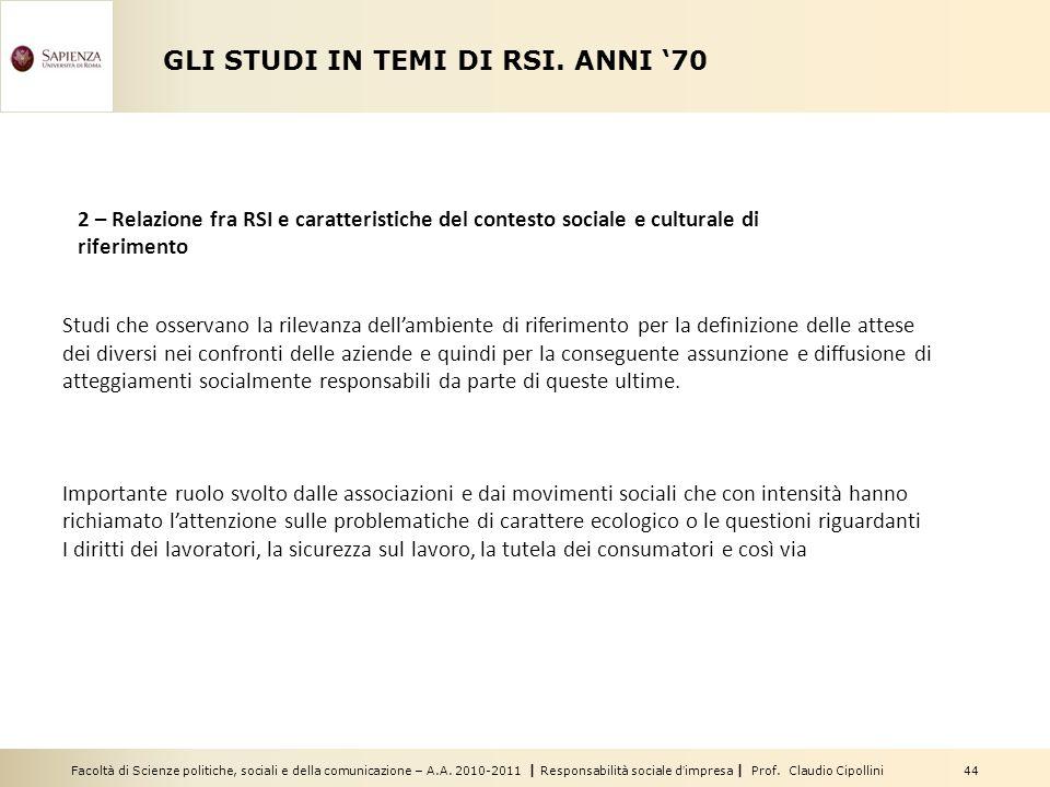 Facoltà di Scienze politiche, sociali e della comunicazione – A.A. 2010-2011 | Responsabilità sociale dimpresa | Prof. Claudio Cipollini 44 GLI STUDI