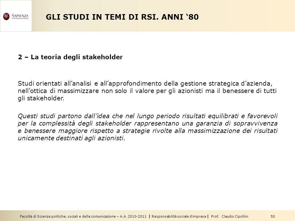 Facoltà di Scienze politiche, sociali e della comunicazione – A.A. 2010-2011 | Responsabilità sociale dimpresa | Prof. Claudio Cipollini 50 GLI STUDI