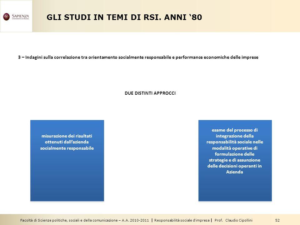 Facoltà di Scienze politiche, sociali e della comunicazione – A.A. 2010-2011 | Responsabilità sociale dimpresa | Prof. Claudio Cipollini 52 GLI STUDI