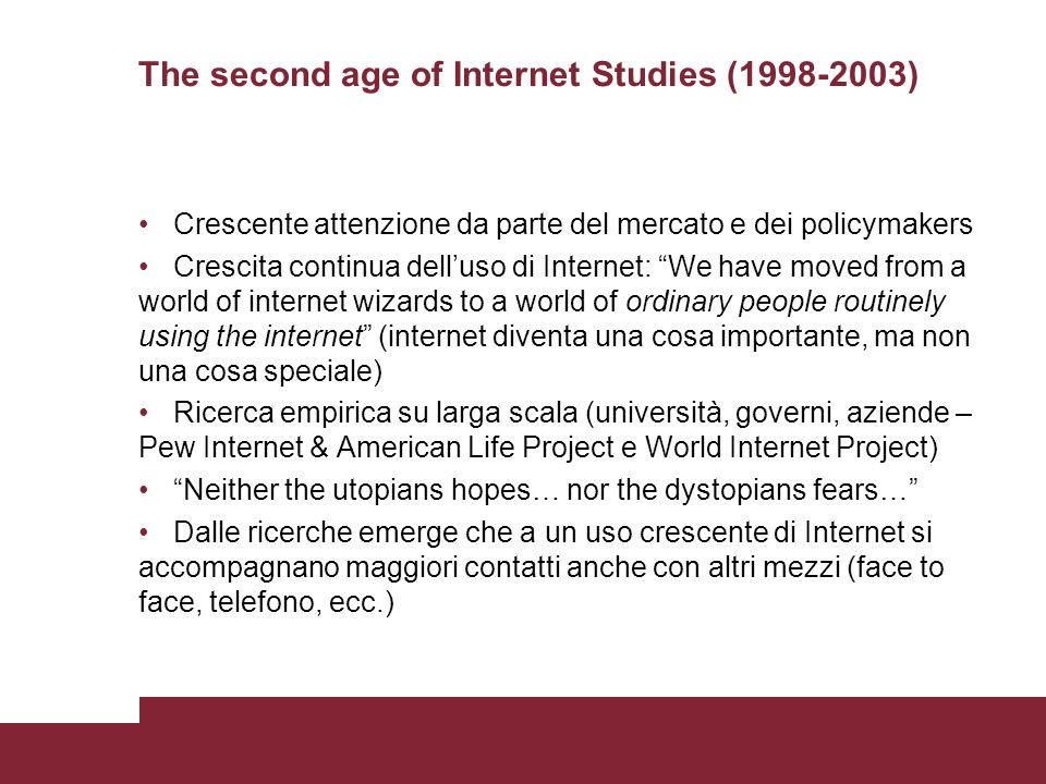 The second age of Internet Studies (1998-2003) Crescente attenzione da parte del mercato e dei policymakers Crescita continua delluso di Internet: We