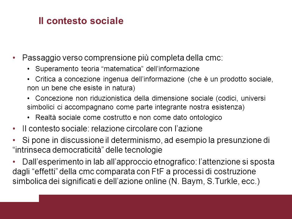 Il contesto sociale Passaggio verso comprensione più completa della cmc: Superamento teoria matematica dellinformazione Critica a concezione ingenua d