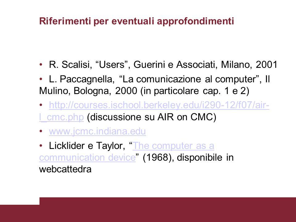 Riferimenti per eventuali approfondimenti R. Scalisi, Users, Guerini e Associati, Milano, 2001 L. Paccagnella, La comunicazione al computer, Il Mulino