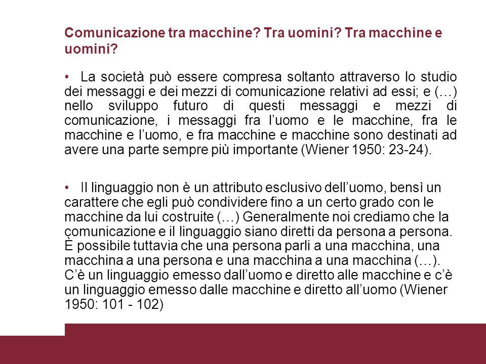 Comunicazione tra macchine? Tra uomini? Tra macchine e uomini? La società può essere compresa soltanto attraverso lo studio dei messaggi e dei mezzi d