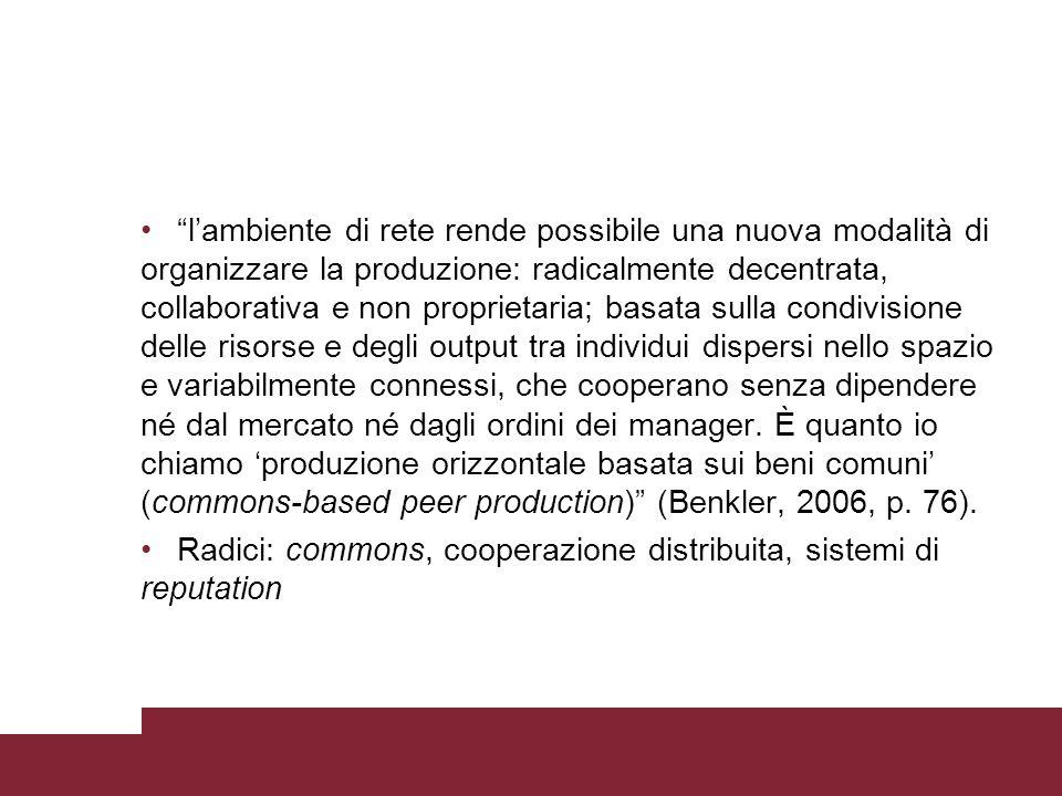 lambiente di rete rende possibile una nuova modalità di organizzare la produzione: radicalmente decentrata, collaborativa e non proprietaria; basata s