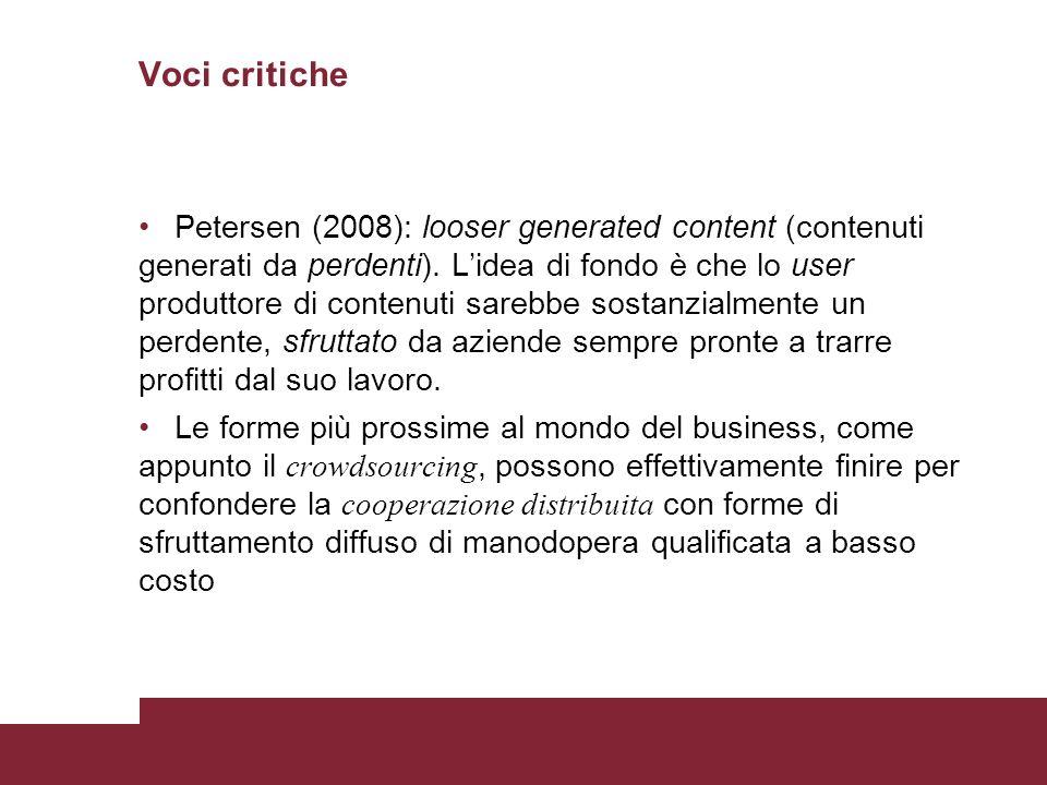 Voci critiche Petersen (2008): looser generated content (contenuti generati da perdenti). Lidea di fondo è che lo user produttore di contenuti sarebbe