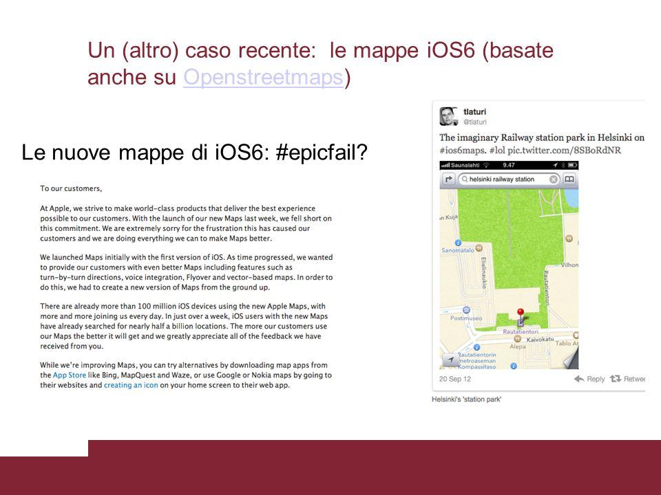 Un (altro) caso recente: le mappe iOS6 (basate anche su Openstreetmaps)Openstreetmaps Le nuove mappe di iOS6: #epicfail?