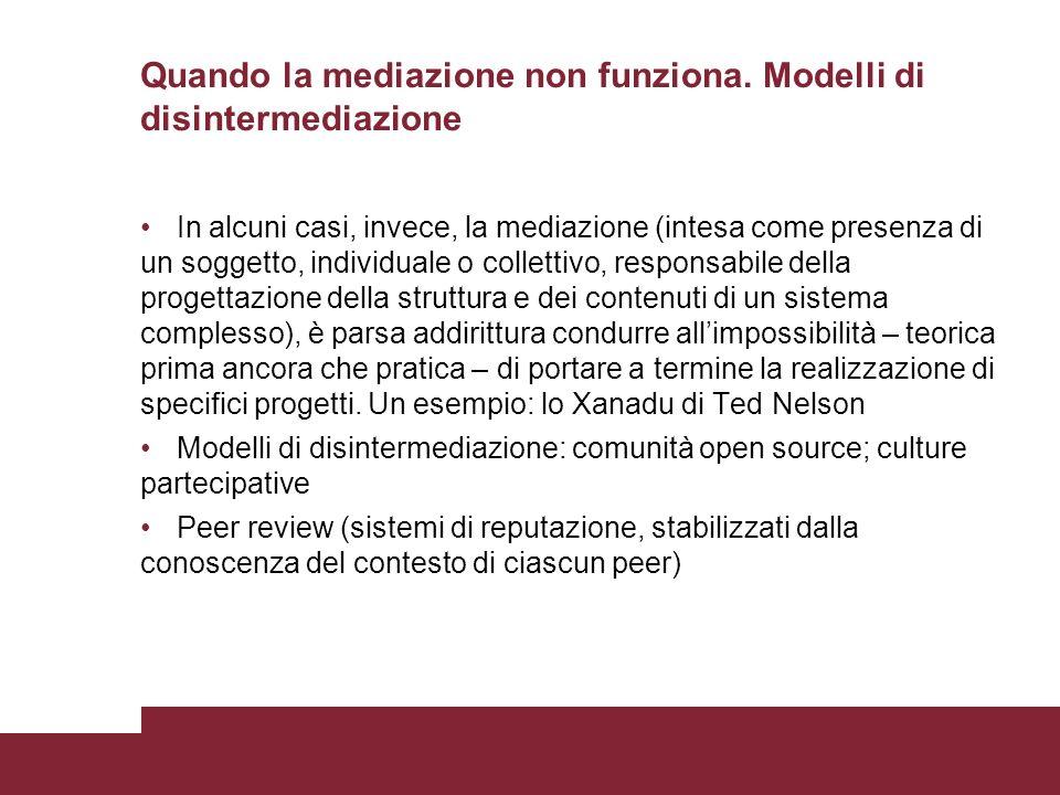 Quando la mediazione non funziona. Modelli di disintermediazione In alcuni casi, invece, la mediazione (intesa come presenza di un soggetto, individua