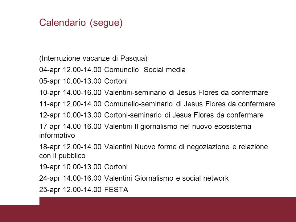 Calendario (segue) (Interruzione vacanze di Pasqua) 04-apr 12.00-14.00 Comunello Social media 05-apr 10.00-13.00 Cortoni 10-apr 14.00-16.00 Valentini-