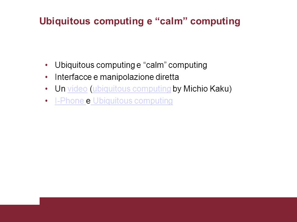 Ubiquitous computing e calm computing Interfacce e manipolazione diretta Un video (ubiquitous computing by Michio Kaku)videoubiquitous computing I-Phone e Ubiquitous computingI-Phone Ubiquitous computing