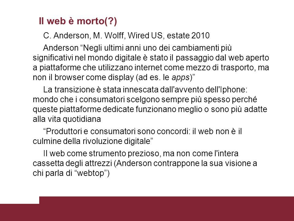 Il web è morto(?) C. Anderson, M. Wolff, Wired US, estate 2010 Anderson Negli ultimi anni uno dei cambiamenti più significativi nel mondo digitale è s