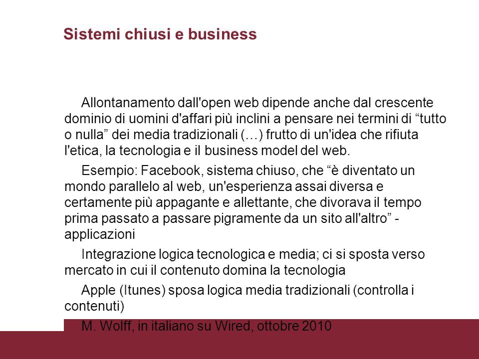 Sistemi chiusi e business Allontanamento dall'open web dipende anche dal crescente dominio di uomini d'affari più inclini a pensare nei termini di tut