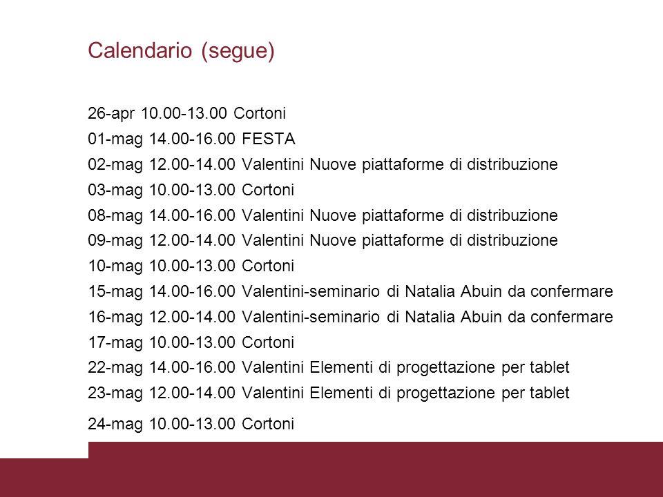 Calendario (segue) 26-apr 10.00-13.00 Cortoni 01-mag 14.00-16.00 FESTA 02-mag 12.00-14.00 Valentini Nuove piattaforme di distribuzione 03-mag 10.00-13