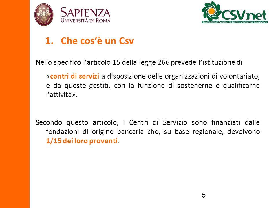 55 Nello specifico larticolo 15 della legge 266 prevede listituzione di «centri di servizi a disposizione delle organizzazioni di volontariato, e da q