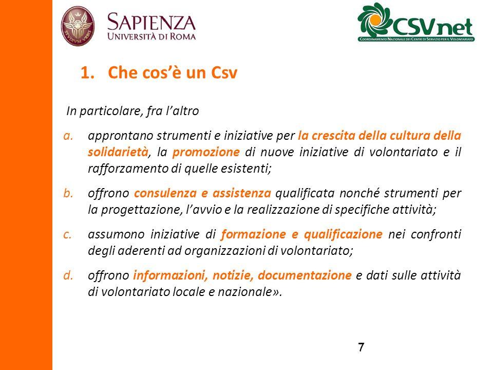 88 Sono presenti 78 Centri di Servizio per il Volontariato in tutte le Regioni italiane, ad eccezione della Regione autonoma di Bolzano.