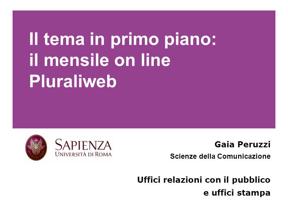 Il tema in primo piano: il mensile on line Pluraliweb Gaia Peruzzi Scienze della Comunicazione Uffici relazioni con il pubblico e uffici stampa Le definizioni classiche della comunicazione sociale