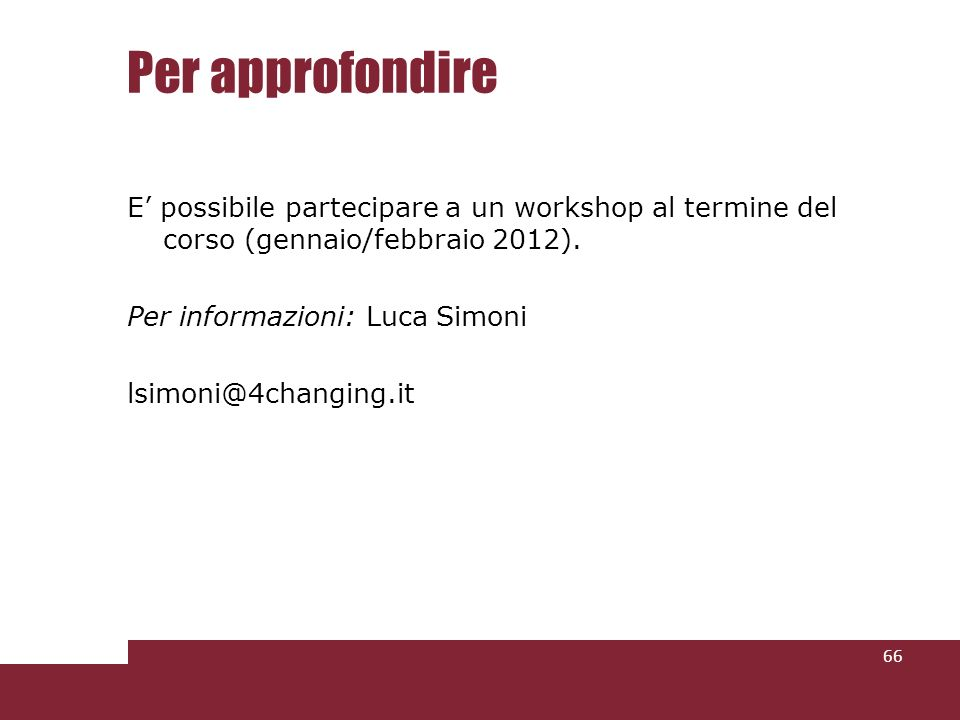 Per approfondire E possibile partecipare a un workshop al termine del corso (gennaio/febbraio 2012).