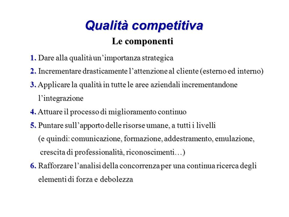 Qualità competitiva Le componenti 1. Dare alla qualità unimportanza strategica 2.